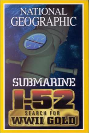 Filme National Geographic - À Procura do SUBMARINO I-52 Torrent